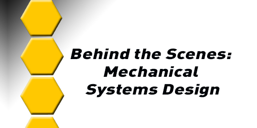 Behind The Scenes: Mechanical Systems Design